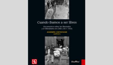 Un recorrido por la libertad y el liberalismo en la historia de Chile